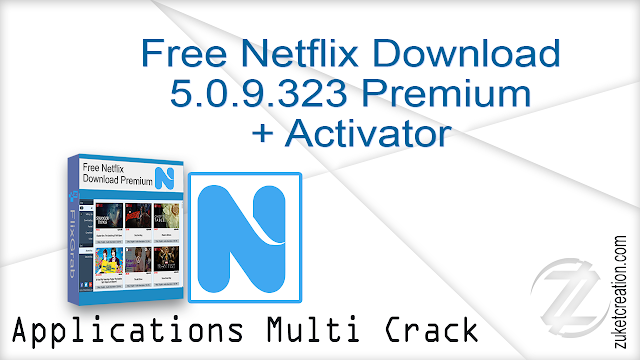 Free Netflix Download 5.0.9.323 Premium + Activator