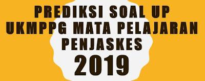 Prediksi Soal UP UKMPPG Mata Pelajaran Penjaskes 2019