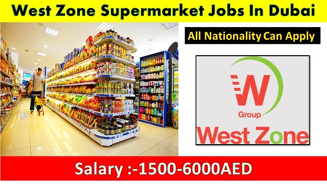 West Zone Supermarket Jobs In Dubai -2020