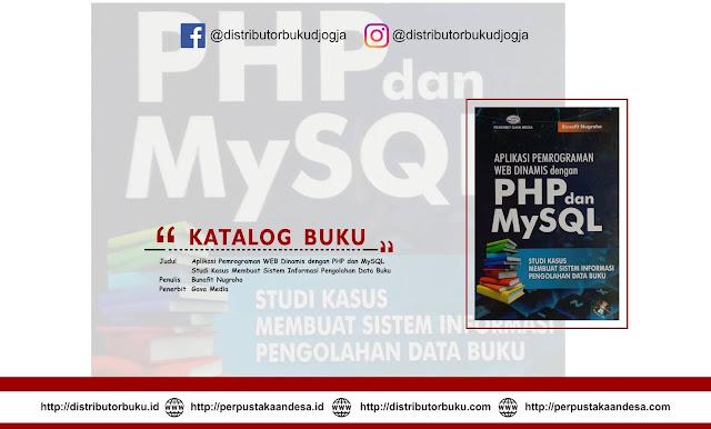 Aplikasi Pemrograman WEB Dinamis dengan PHP dan MySQL ( Studi Kasus Membuat Sistem Informasi Pengolahan Data Buku )