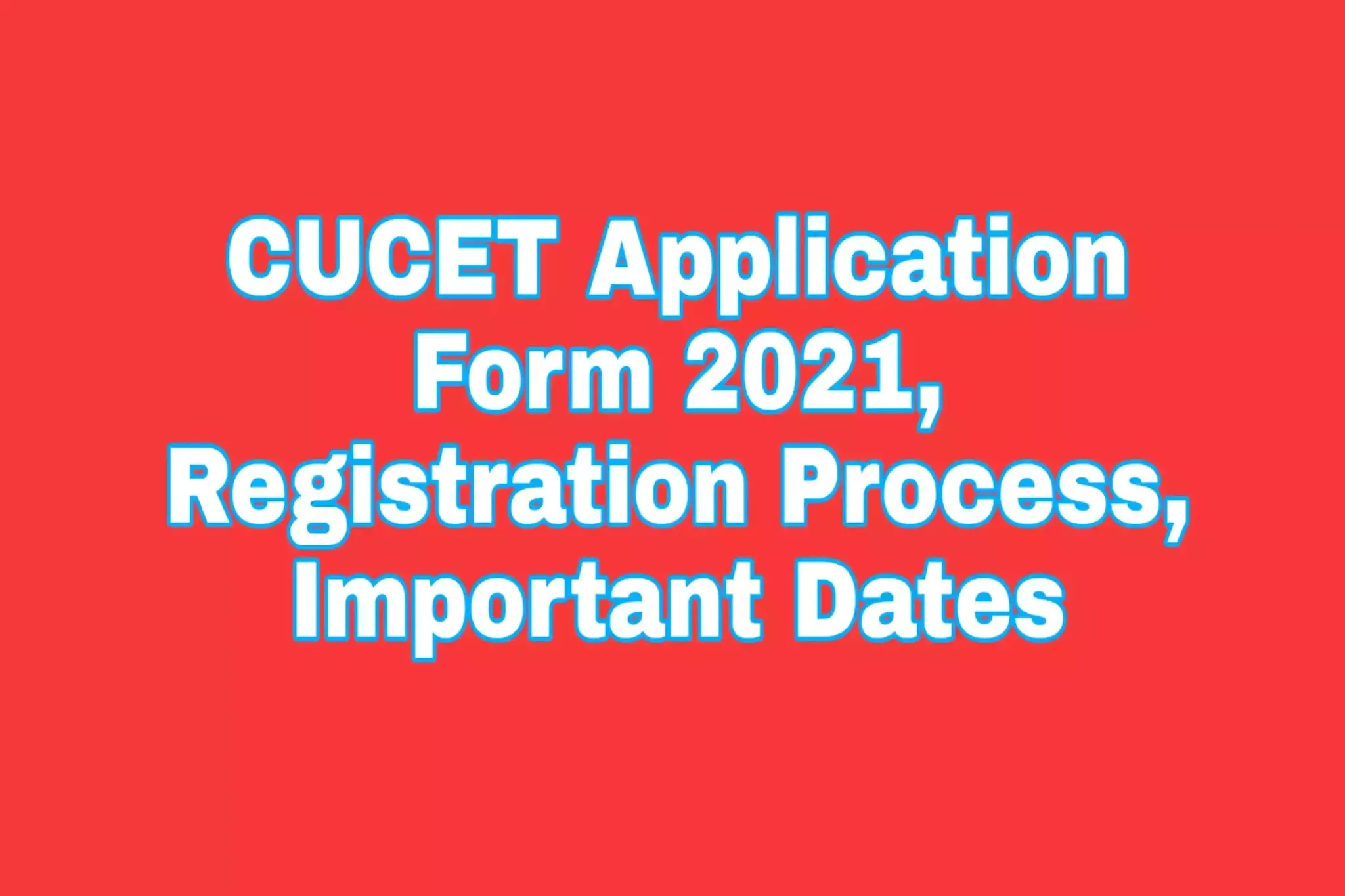 CUCET Application Form 2021, Registration Process, Dates – Apply Here