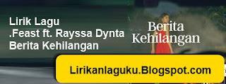 Lirik Lagu .Feast ft. Rayssa Dynta - Berita Kehilangan