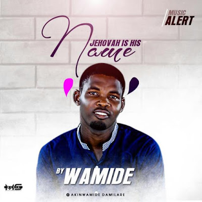 [MP3] Wamide – Jehovah Is His Name