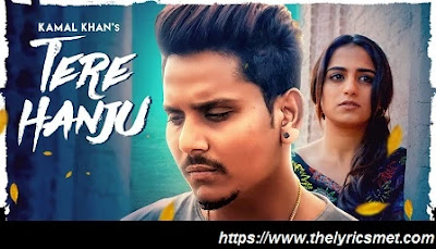 Tere Hanju Song Lyrics | Kamal Khan | Mix Singh | Lalit Sharma | Latest Punjabi Songs 2020