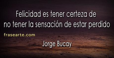 Frases de felicidad - Jorge Bucay