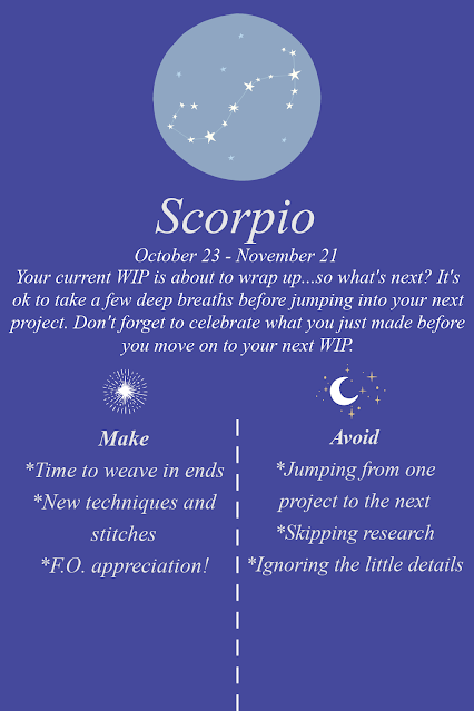 Scorpio. Your current WIP is about to wrap up...so what's next? It's ok to take a few deep breaths before jumping into your next project. Don't forget to celebrate what you just made before you move on to your next WIP.