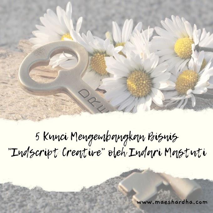 """5 Kunci Mengembangkan Bisnis """"Indscript Creative"""" oleh Indari Mastuti"""