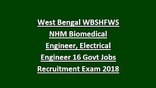 West Bengal WBSHFWS NHM Biomedical Engineer, Electrical Engineer 16 Govt Jobs Recruitment Exam Notification 2018 Apply Online