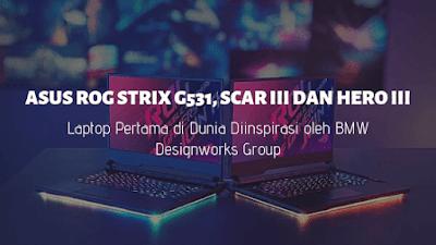 ROG Strix G531, SCAR III dan Hero III