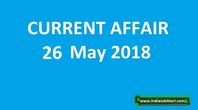 Exam Power: 26 May 2018 Today Current Affairs