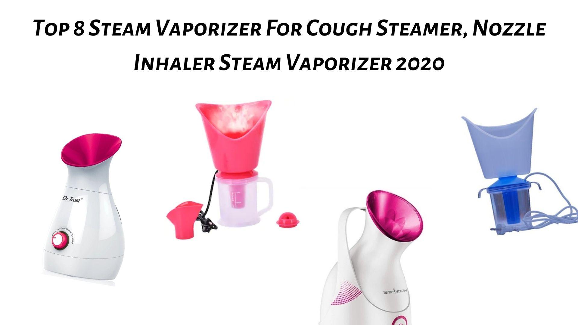 Top 8 Steam Vaporizer For Cough Steamer, Nozzle Inhaler Steam Vaporizer 2020