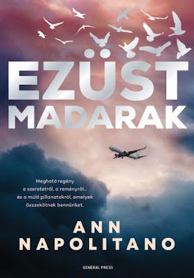 Ann Napolitano – Ezüst madarak, kiadó General Press Kiadó, gyász, barátság, család, repülőgép szerencsétlenség
