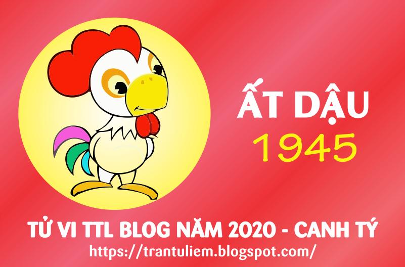 TỬ VI TUỔI ẤT DậU 1945 NĂM 2020 ( Canh Tý )