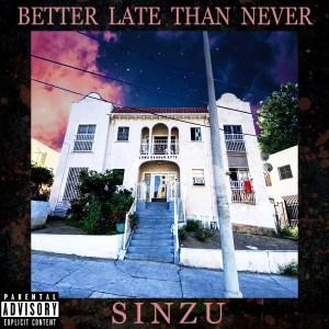 [Album] Sinzu (Saucekid) - Better Late Than Never Full Album