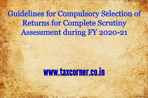 guidelines-for-compulsory-selection-of-returns-for-complete-scrutiny-assessment-during-fy-2020-21