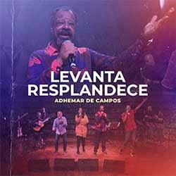 Levanta Resplandece - Adhemar De Campos, João Alexandre, Gerson Ortega, Mariana Campos, Rodrigo Campos