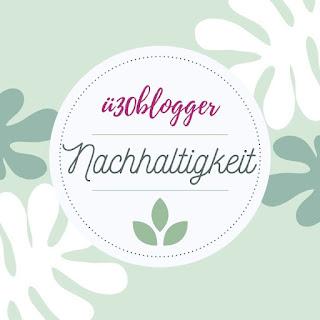 blogparade: Nachhaltigkeit - ü30Blogger & Friends