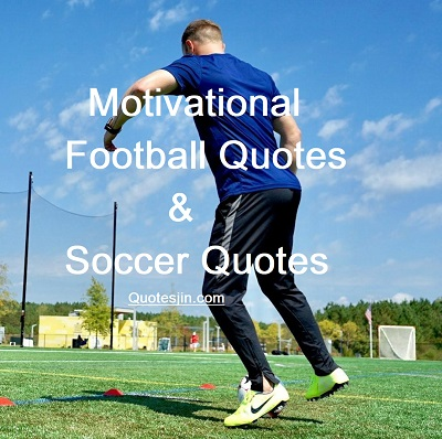 Motivational Football and Soccer quotes