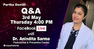 Partha Dental Facebook Live withDr. Anindita Sarma, Pedodontist & Preventive Dentist on 3rd May at 04:00 PM.