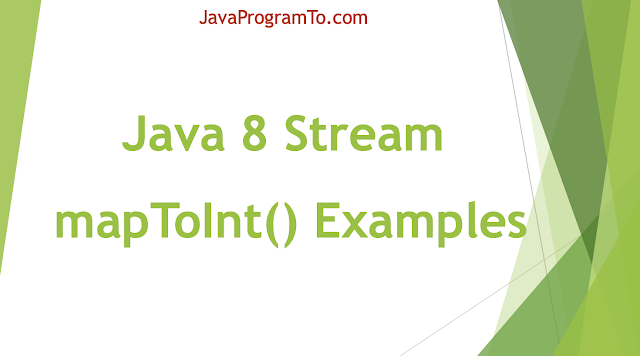 Java 8 Stream mapToInt(ToIntFunction) Method Examples | Convert Stream to IntStream