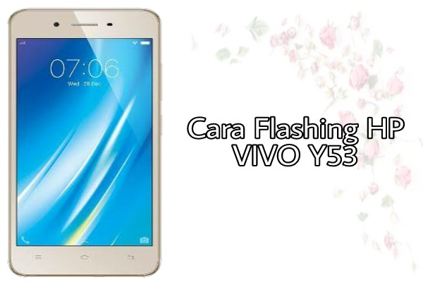 Cara Flash Hp Vivo Y53 Menggunakan PC
