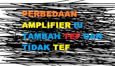 Perbedaan Amplifier ditambahkan TEF dan tidak ditambahkan TEF
