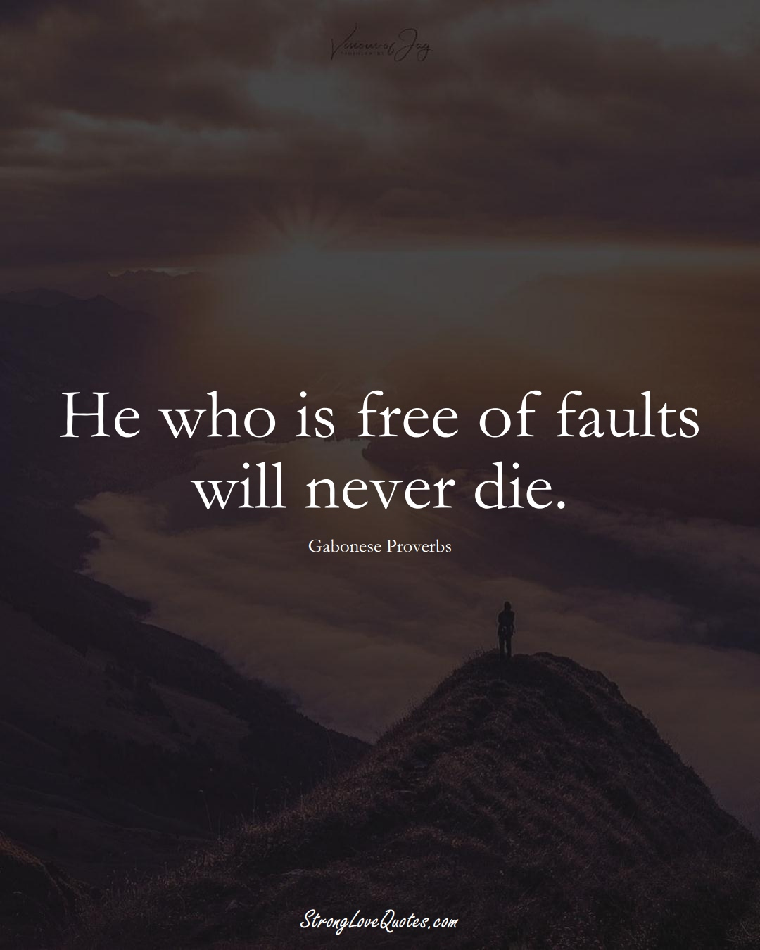 He who is free of faults will never die. (Gabonese Sayings);  #AfricanSayings