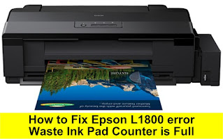 How to Fix Epson L1800 error Waste Ink Pad Counter is Full