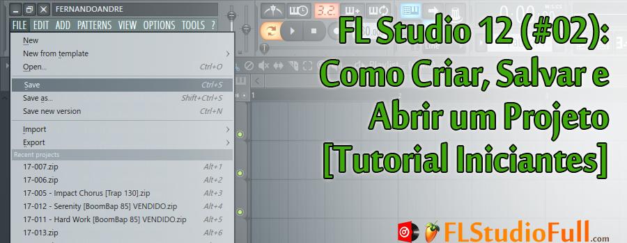 FL Studio 12 (#02): Como Criar, Salvar e Abrir um Projeto [Tutorial Iniciantes]
