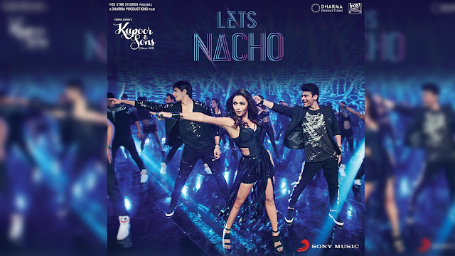Let's Nacho Video Song Released from the Movie Kapoors & Sons