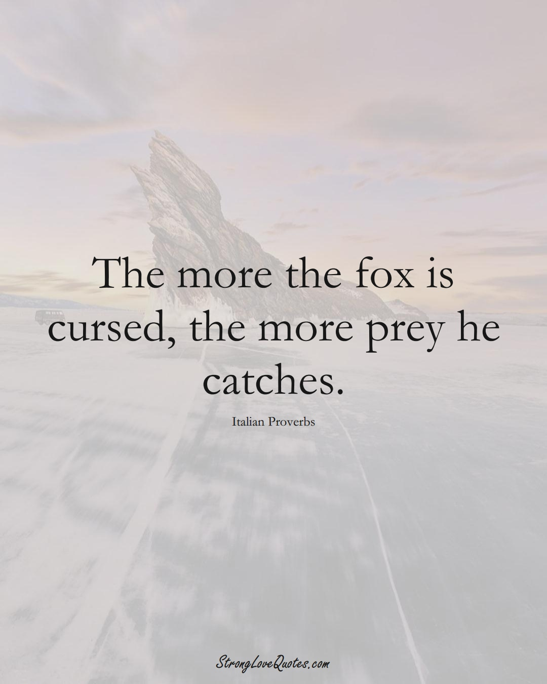 The more the fox is cursed, the more prey he catches. (Italian Sayings);  #EuropeanSayings
