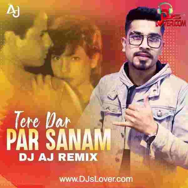Tere Dar Par Sanam Remix DJ AJ mp3 song download