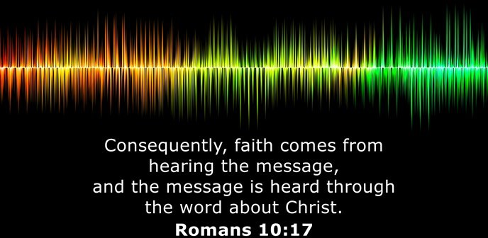 Consequently, faith comes from hearing the message, and the message is heard through the word about Christ.