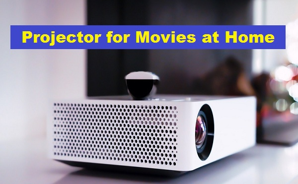 Best Projector for Movies at Home