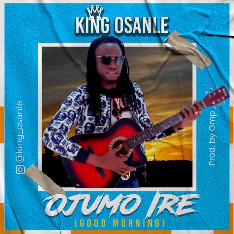 """King Osanle – """"Ojumo Ire"""" #Arewapublisize"""