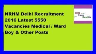 NRHM Delhi Recruitment 2016 Latest 5550 Vacancies Medical / Ward Boy & Other Posts