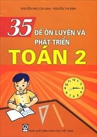 35 Đề Ôn Luyện Và Phát Triển Toán 2 - Nguyễn Áng, Nguyễn Thị Bình
