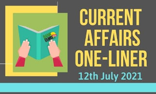 Current Affairs One-Liner: 12th July 2021