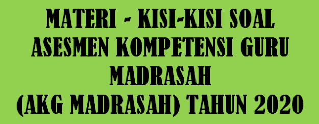 Kisi Soal Asesmen Kompetensi Guru Madrasah  KISI-KISI SOAL ASESMEN KOMPETENSI GURU MADRASAH (AKG MADRASAH) TAHUN 2020