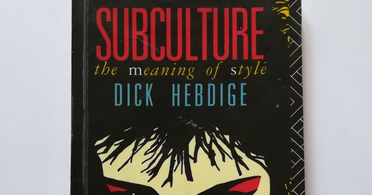 subculture the meaning of style Dick hebdige's subculture is a structuralist approach to understanding the styles of britain's youth cultures hebdige argues that style, through the subversion of common objects, allows britain's subcultures to symbolically separate themselves from the mass culture to which they belong by defining.