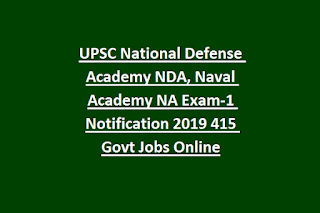 UPSC National Defense Academy NDA, Naval Academy NA Exam-1 Notification 2019 415 Govt Jobs Online