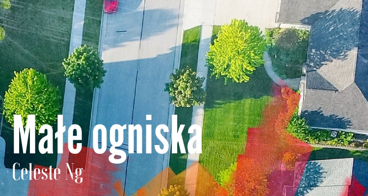 Fragment okładki. Widok z powietrza na ulicę na przedmieściach: wąska ulica, zielone trawniki, skrawki domów na obrzeżach. Z dołu grafiki wyłaniają się maźnięcia czerwonej farby mające przypominać płomienie.