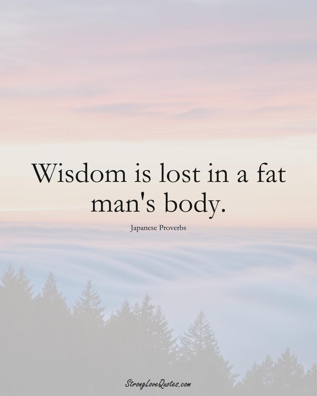 Wisdom is lost in a fat man's body. (Japanese Sayings);  #AsianSayings
