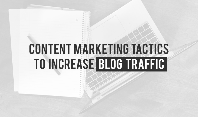 5 Content Marketing Tactics to Increase Blog Traffic