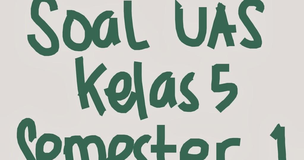 Soal Uas Ips Kelas 5 Semester 1 Dan Kunci Jawaban Tahun 2017 2018 Soal Uts Uas Ukk Usbn Sd
