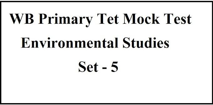 WB Primary Tet Mock Test / Environmental Studies / Set - 5