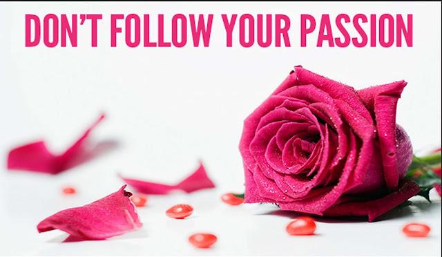 Alasan Kenapa kamu harus Melupakan Passionmu, Mungkin nggak Ideal tapi Semoga bisa Mensolusikan