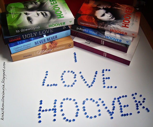 Colleen Hoover, Książki, I love Hoover, Hopeless, Losing Hope, Pułapka uczuć, Nieprzekraczalna granica, Ta dziewczyna, Ugly Love, Never Never, Maybe someday, I love Hoover, Colleen Hoover mistrz new adult, Hoover fanclub, autorzy o Hoover, blogerzy o Hoover, czytelnicy o Hoover.