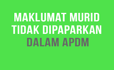 Maklumat Murid Tidak Dipaparkan Dalam APDM