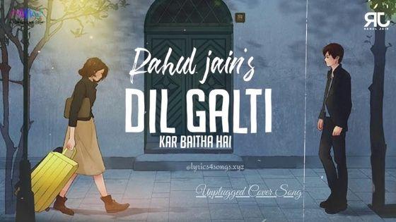 DIL GALTI KAR BAITHA HAI LYRICS - Rahul Jain | Lyrics4songs.xyz